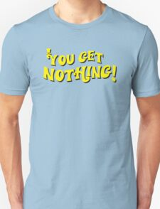 You Get Nothing T-Shirt