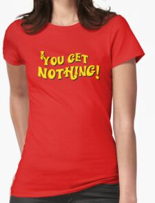 You Get Nothing Womens Fitted T-Shirt