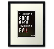 Yesterday's Good Might be Tomorrow's Evil Framed Print
