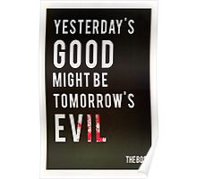 Yesterday's Good Might be Tomorrow's Evil Poster