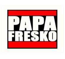 PAPA FRESKO RUN DMC STYLE Art Print