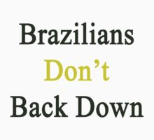 Brazilians Don't Back Down  by supernova23