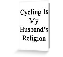 Cycling Is My Husband's Religion Greeting Card