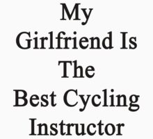 My Girlfriend Is The Best Cycling Instructor  by supernova23