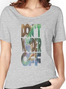 Don't Wander Off - Text Style Women's Relaxed Fit T-Shirt