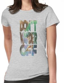 Don't Wander Off - Text Style Womens Fitted T-Shirt