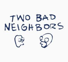 Two Bad Neighbors by bakru84