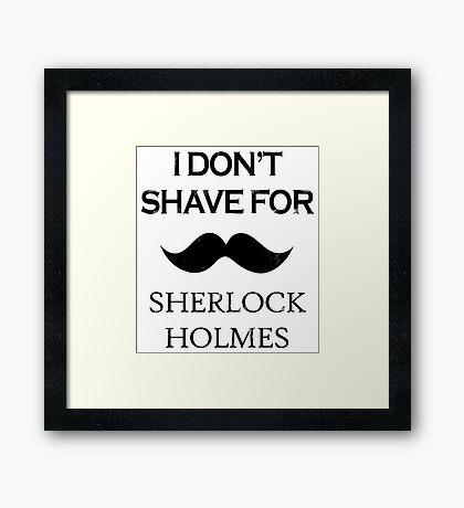 Sherlock - I Don't Shave for Sherlock Holmes Framed Print