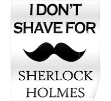 Sherlock - I Don't Shave for Sherlock Holmes Poster
