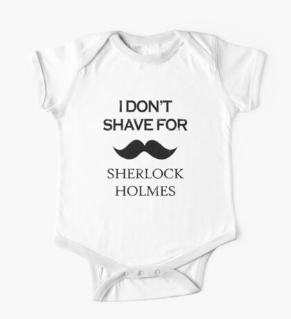 Sherlock - I Don't Shave for Sherlock Holmes One Piece - Short Sleeve