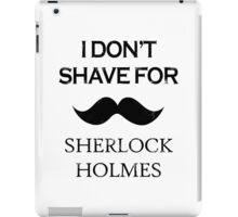 Sherlock - I Don't Shave for Sherlock Holmes iPad Case/Skin