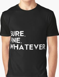 Sure. Fine. Whatever. Graphic T-Shirt