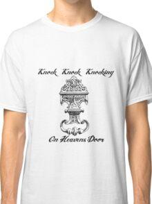 Knocking on Heavens Door Classic T-Shirt