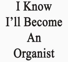 I'll Become An Organist  by supernova23