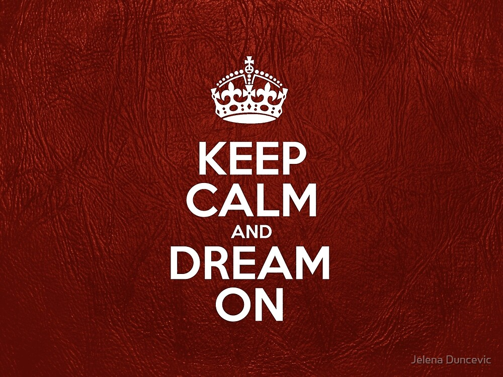 Keep Calm and Dream On - Red Leather by sitnica