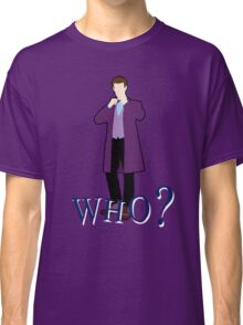 """""""WHO?"""" Eleventh Doctor T-Shirt (2) Classic T-Shirt"""