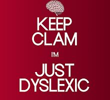 Keep Clam - I'm Dyslexic by amanoxford