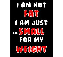I am not fat Photographic Print