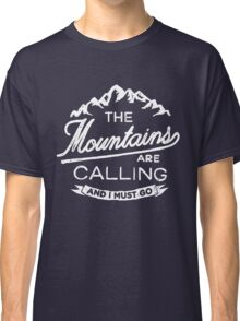 THE MOUNTAINS ARE CALLING Classic T-Shirt