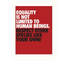 Equality is not limited to human beings Art Print