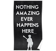 Nothing Amazing Ever Happens Here Poster