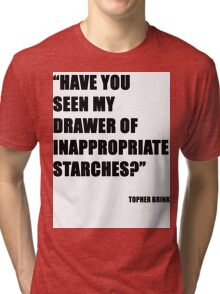 Have you seen my drawer of inappropriate starches? Tri-blend T-Shirt