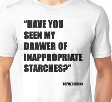 Have you seen my drawer of inappropriate starches? Unisex T-Shirt
