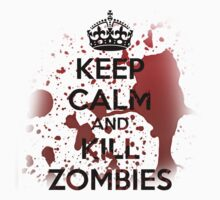 Keep Calm and Kill Zombies by GraphocDesign