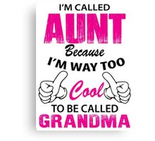 I'm Called Aunt Because I'm Way Too Cool To Be Called Grandma Canvas Print