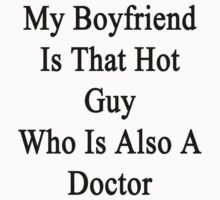 My Boyfriend Is That Hot Guy Who Is Also A Doctor  by supernova23