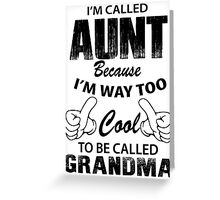 I'm Called Aunt Because I'm Way Too Cool To Be Called Grandma Greeting Card