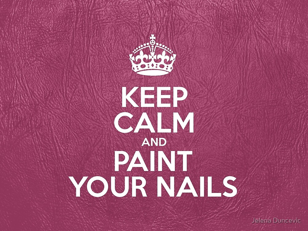 Keep Calm and Paint Your Nails - Pink Leather by sitnica