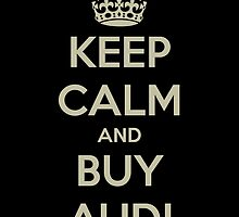 KEEP CALM AND BUY AUDI - ORIGINAL by Funnyquotations