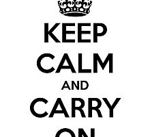 Keep Calm And Carry On - BLACK/WHITE Original by Funnyquotations