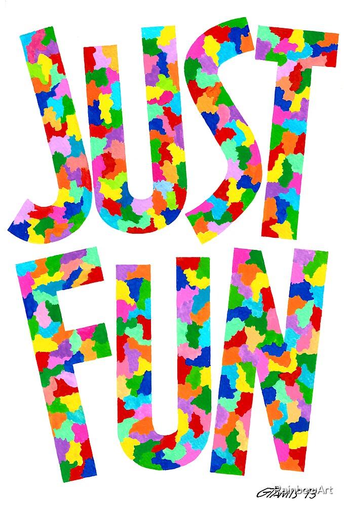 JUST FUN by RainbowArt