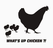 WHAT'S UP CHICKEN ?!  by mcdba