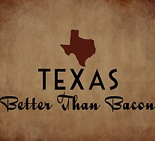Texas Better Than Bacon by House Of Flo