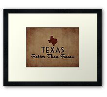 Texas Better Than Bacon Framed Print