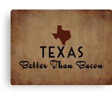 Texas Better Than Bacon Canvas Print