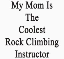My Mom Is The Coolest Rock Climbing Instructor  by supernova23