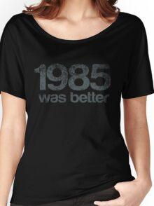 1985 Was Better Women's Relaxed Fit T-Shirt