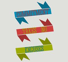 Commitment Takes No Excuses Unisex T-Shirt