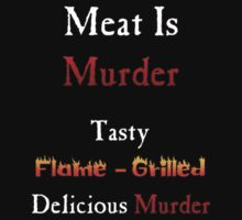 Meat Is Murder (for Meat Lovers) by marinasinger