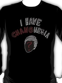 I have Changnesia T-Shirt