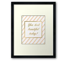 you look beautiful today Framed Print