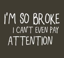 I'm so broke, I can't even pay attention by revnandi