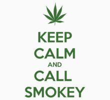 Keep Calm And Call Smokey (Friday) by trinityery