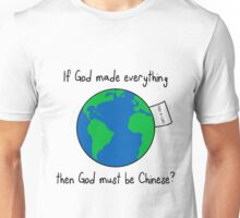 If God made everything, then God must be Chinese? Unisex T-Shirt