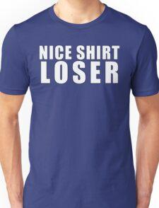 Nice Shirt, Loser! Unisex T-Shirt