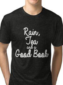 Rain, Tea and a Good Book (white) Tri-blend T-Shirt